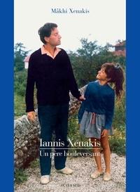 Mâkhi Xenakis - Iannis Xenakis - Un père bouleversant.