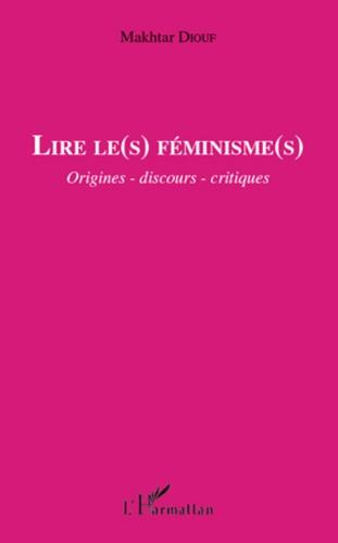 Makhtar Diouf - Lire le(s) féminisme(s) - Origines - discours - critiques.