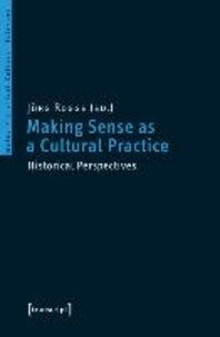 Making Sense as a Cultural Practice - Historical Perspectives.