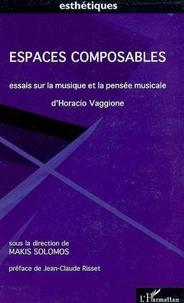 Makis Solomos - Espaces composables - Essais sur la musique et la pensée musicale D'Horacio Vaggione.