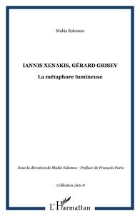Makis Solomos - Iannis Xenakis - Gérard Grisey ; la métaphore lumineuse.