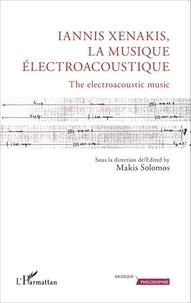 Makis Solomos - Iannis Xenakis, la musique électroacoustique.