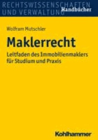 Maklerrecht - Leitfaden des Immobilienmaklers für Studium und Praxis.