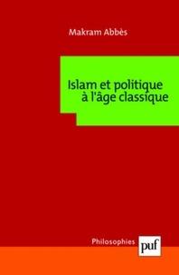 Makram Abbès - Islam et politique à l'age classique.
