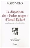 Maks Velo - La disparition des Pachas rouges d'Ismail Kadaré - Enquête sur un crime littéraire.