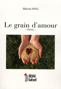Maktoob Assal - Le grain d'amour.