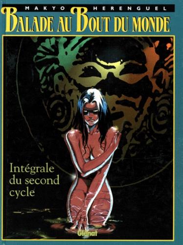 Makyo et Eric Hérenguel - Balade au Bout du monde  : Intégrale du Second Cycle Tomes 5 à 8.