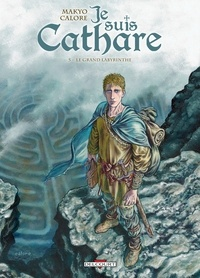 Makyo - Je suis cathare T05 - Le grand labyrinthe.