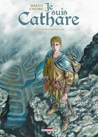 Makyo et Alessandro Calore - Je suis Cathare Tome 5 : Le grand labyrinthe.