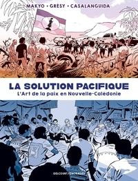 Makyo et Jean-Edouard Grésy - La Solution Pacifique - L'Art de la paix en Nouvelle-Calédonie.