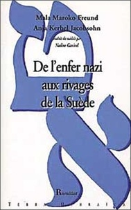 Mala Maroko Freund et Aja Kerbel Jacobsohn - De l'enfer nazi aux rivage de la Suède.