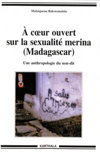 Malanjaona Rakotomalala - A coeur ouvert sur la sexualité Merina (Madagascar) - Une anthropologie du non-dit.