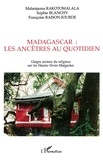 Malanjaona Rakotomalala et Sophie Blanchy - Madagascar : les ancêtres au quotidien - Usages sociaux du religieux sur les Hautes-Terres malgaches.