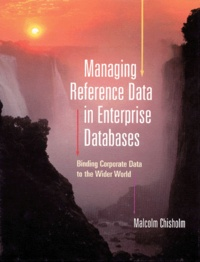 Managing Reference Data in Enterprise Databases. Binding Corporate Data to the Wider World - Malcolm Chisholm | Showmesound.org
