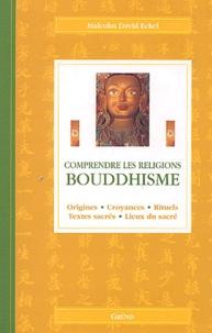 Malcolm David Eckel - Bouddhisme - Origines, croyances, rituels, textes sacrés, lieux du sacré.
