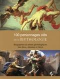 Malcolm Day - 100 personnages clés de la mythologie - Biographies et arbres généalogiques des dieux, déesses et héros.