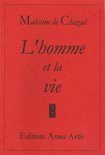 Malcolm de Chazal - L'homme et la vie.