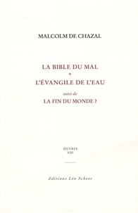 Malcolm de Chazal - Oeuvres - Tome 8, La bible du mal ; L'Evangile de l'eau ; La fin du monde ?.