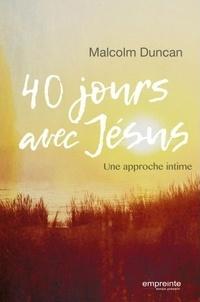 Malcolm Duncan - 40 jours avec Jésus - Une approche intime.