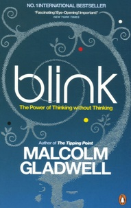 Malcolm Gladwell - Blink - The Power of Thinking Without Thinking.