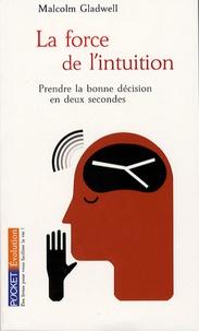 Malcolm Gladwell - La force de l'intuition - Prendre la bonne décision en deux secondes.