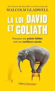 Malcolm Gladwell - La loi David et Goliath - Pourquoi nos points faibles sont nos meilleurs atouts.