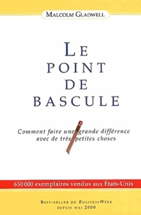 Le point de bascule- Comment faire une grande différence avec de très petites choses - Malcolm Gladwell |