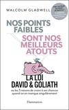Malcolm Gladwell - Nos points faibles sont nos meilleurs atouts - La loi David et Goliath ou les 3 raisons de croire à ses chances quand on en manque singulièrement.