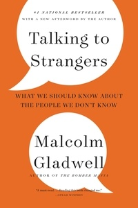 Malcolm Gladwell - Talking to Strangers - What We Should Know about the People We Don't Know.