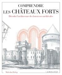 Malcolm Hislop - Comprendre les châteaux forts - Décoder l'architecture des forteresses médiévales.