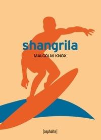 Malcolm Knox - Shangrila.