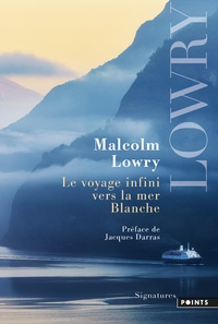 Malcolm Lowry - Le voyage infini vers la mer Blanche.