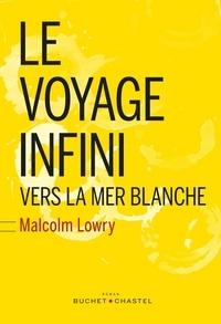 Malcolm Lowry - Le voyage infini - Vers la mer Blanche.