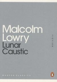Malcolm Lowry - Lunar caustic.