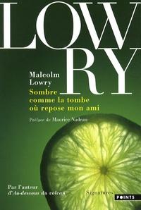 Malcolm Lowry - Sombre comme la tombe où repose mon ami.