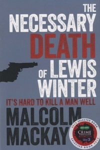 Malcolm Mackay - The Necessary Death of Lewis Winter.