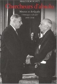 Malcolm Scott - Chercheurs d'absolu. - Mauriac et de Gaulle, Chroniques et discours 1945-1948.