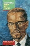 Malcolm X - Malcolm X parle aux jeunes - Discours aux Etats-Unis, en Grande-Bretagne et en Afrique.