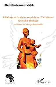 Malebi stanislas Maweni - L'Afrique et l'histoire mariale au XXe siècle : un culte étranger - Inculturé au Congo-Brazzaville.
