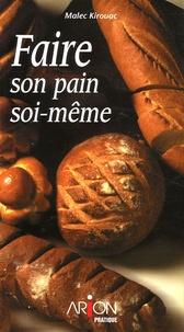 Malec Kirouac - Faire son pain soi-même.