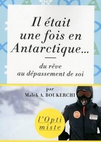 Malek A. Boukerchi - Il était une fois en Antarctique... - Du rêve au dépassement de soi.