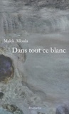 Malek Alloula - Dans tout ce blanc - Ecrits de Berlin.