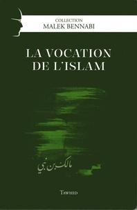 Malek Bennabi - La vocation de l'Islam.