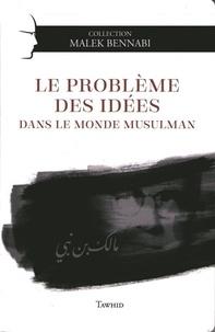 Malek Bennabi - Le problème des idées dans le monde musulman.