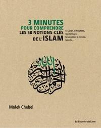 Malek Chebel - 3 minutes pour comprendre les 50 notions-clés de l'Islam - Le Coran, le Prophète, le pèlerinage, le sunnisme, le chiisme, les arts.