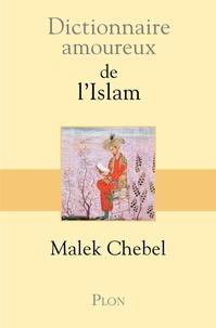 Malek Chebel - Dictionnaire amoureux de l'islam.
