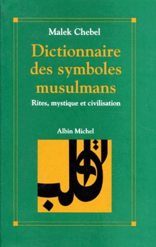 Dictionnaire des symboles musulmans. Rites, mystique et civilisation