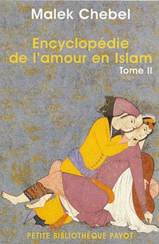 Malek Chebel - Encyclopédie de l'amour en Islam - Tome 2, J-Z, Erotisme, beauté et sexualité dans le monde arabe, en Perse et en Turquie.