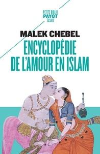 Malek Chebel - Encyclopédie de l'amour en islam - Erotisme, beauté et sexualité dans le monde arabe, en Perse et en Turquie.