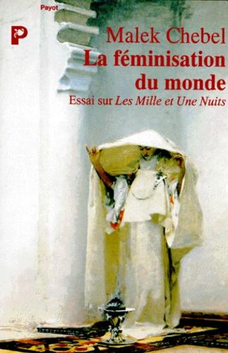 Malek Chebel - Histoire générale des mentalités dans le monde arabe et en Islam - La féminisation du monde.